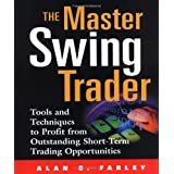 The Master Swing Trader: Tools and Techniques to Profit from Outstanding Short-Term Trading Opportunitiesby Alan Farley