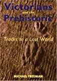 Victorians and the Prehistoric: Tracks to a Lost World (0300103344) by Freeman, Michael