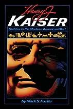 Henry J. Kaiser: Builder in the Modern…