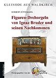 Figuren-Drehorgeln von Ignaz Bruder und seinen Nachkommen. [Kleinode aus Waldkirch Band 1]