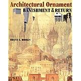 Architectural Ornament: Banishment & Return (Norton Books for Architects & Designers) ~ Brent C. Brolin