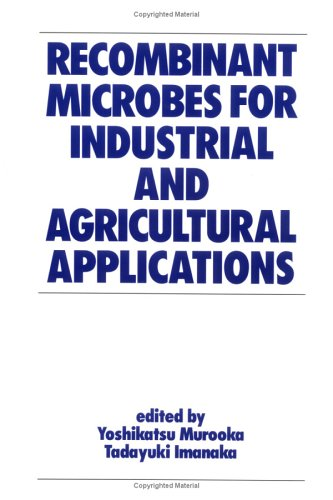 Recombinant Microbes for Industrial and Agricultural Applications (Biotechnology and Bioprocessing)