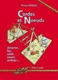 echange, troc Michel Moreau, Collectif - Cordes et Noeuds : Amarrer - Lier - Saisir - Nouer - Arrimer...