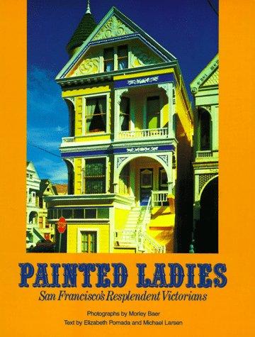 Painted Ladies: San Francisco's Resplendent Victorians, Elizabeth Pomada; Michael Larsen