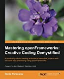 Mastering openFrameworks: Creative Coding Demystified: A Practical Guide to Creating Audiovisual Interactive Projects with Low-Level Data Processing Using openFrameworks
