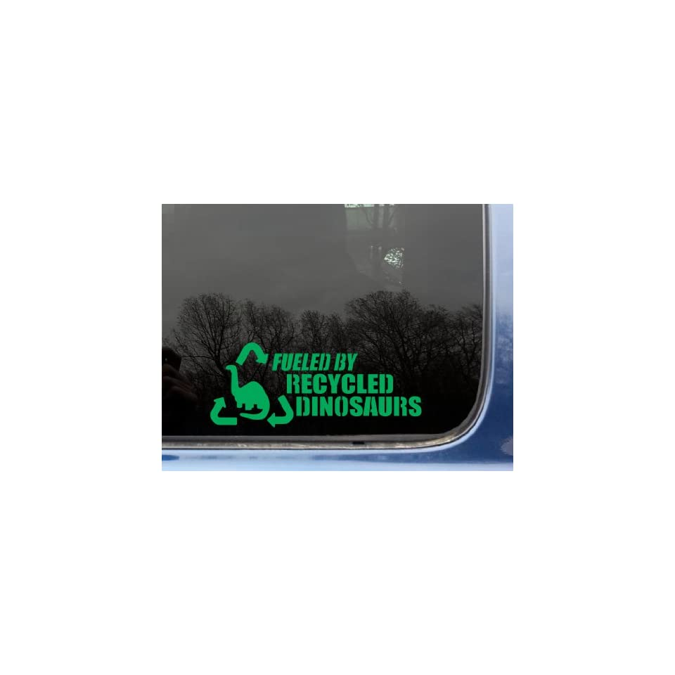 Fueled by recycled dinosaurs in GREEN   8 1/4 x 3 1/2 funny die cut vinyl decal / sticker for window, truck, car, laptop, etc