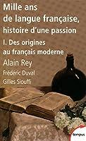 Mille ans de langue fran�aise, tome 1 : Des origines au fran�ais moderne