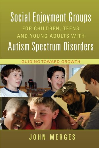 Social Enjoyment Groups for Children, Teens and Young Adults with Autism Spectrum Disorders: Guiding Toward Growth PDF