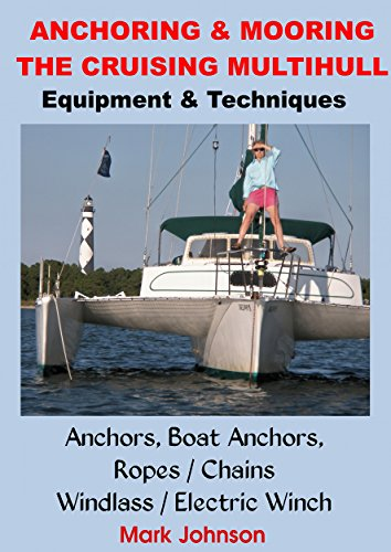 Anchoring & Mooring the Cruising Multihull: Equipment/Techniques: Anchors, Boat Anchors, Windlass /   Electric Winch, Ropes / Chains