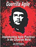 Guerrilla Agile Implementing Agile Practices in the Corporate World