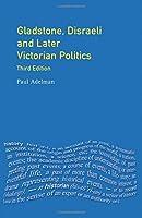 Gladstone, Disraeli and Later Victorian Politics (Seminar Studies In History)