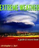 img - for Extreme Weather: A Guide & Record Book by Christopher C. Burt (2004-10-03) book / textbook / text book