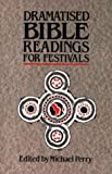 Dramatized Bible Readings for Festivals (0551024798) by Perry, Michael