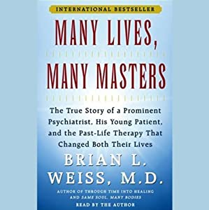 Many Lives, Many Masters: The True Story of a Psychiatrist, His Young Patient, and Past-Life Therapy | [Brian L. Weiss]