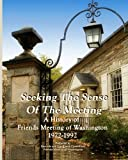 img - for Seeking the Sense of the Meeting: A History of Friends Meeting of Washington book / textbook / text book