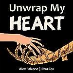 Unwrap My Heart: Or, It's Time for Mummies | Alex Falcone,Ezra Fox