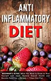 Anti Inflammatory Diet:  Beginner's Guide – What You Need to Know to Heal Yourself with Food, Restore Overall Health and Become Pain Free + Recipes + 7 … Recipes, Inflammatory Pain Book 1)