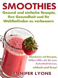 Smoothies: gesund und einfache Rezepte, Ihre Gesundheit und Ihr Wohlbefinden zu verbessern - Abnehmen mit Rezepte, Willen-Hilfe, die Sie zum Aufenthalt kürzen, schlank und Sexy! (German Edition)