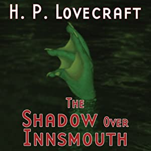 The Shadow over Innsmouth (Dramatized) | [H. P. Lovecraft, Thomas E. Fuller, Gregory Nicoll]