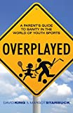 Overplayed: A Parent's Guide to Sanity in the World of Youth Sports