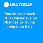 Elon Musk to Seek CEO Consensus on Changes to Trump Immigration Ban | Nathan Bomey