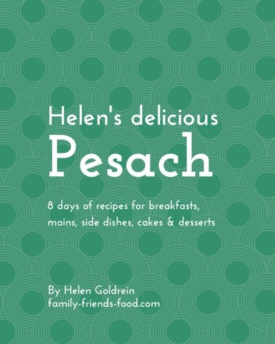 Helen's delicious Pesach: 8 days of recipes for breakfasts, mains, side dishes, cakes & desserts by Helen Goldrein