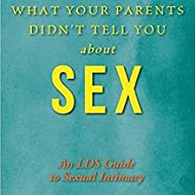 What Your Parents Didn't Tell You About Sex: An LDS Guide to Sexual Intimacy Audiobook by Dr. Anthony A. Hughes PhD Narrated by Alicia Rose