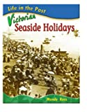 Life in the Past: Victorian Schools / Toys / Homes / Seaside Holidays (Life in the Past) (Life in the Past) (0431121443) by Mandy Ross