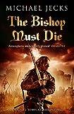 The Bishop Must Die: (Knights Templar 28) (Knights Templar Mysteries)