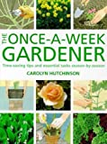 img - for The Once-a-week Gardener: Time-saving Tips and Essential Tasks Season-by-season by Carolyn Hutchinson (1999-03-18) book / textbook / text book