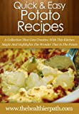 Potato Recipes: A Collection That Gets Creative With This Kitchen Staple And Highlights The Wonder That Is The Potato (Quick & Easy Recipes)