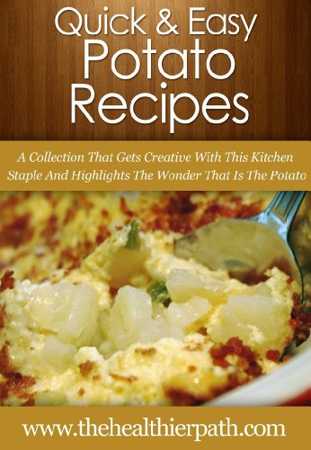 Potato Recipes: A Collection That Gets Creative With This Kitchen Staple And Highlights The Wonder That Is The Potato (Quick & Easy Recipes) by Mary Miller