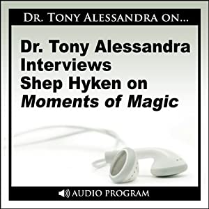 Dr. Tony Alessandra Interviews Shep Hyken on Moments of Magic Speech