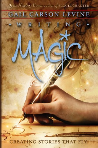 Gail Carson Levine - Writing Magic: Creating Stories That Fly