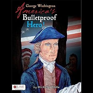 George Washington: America's Bulletproof Hero! Audiobook