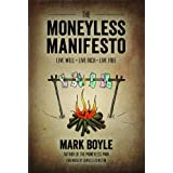 The Moneyless Manifesto: Live Well. Live Rich. Live Free.by Mark Boyle