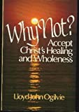 Why Not?: Accept Christ's Healing and Wholeness (0800712234) by Ogilvie, Lloyd John