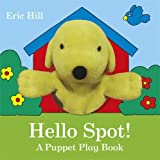 Hello Spot! a Puppet Play Book (0723268606) by Hill, Eric