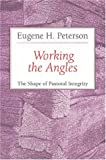 Working the Angles: The Shape of Pastoral Integrity (0802802656) by Eugene H. Peterson
