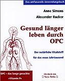 Gesund länger leben durch OPC. Der natürliche Vitalstoff für das neue Jahrtausend