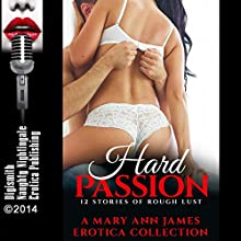 Hard Passion: 12 Stories of Rough Lust. A Mary Ann James Erotica Collection (       UNABRIDGED) by Mary Ann James Narrated by Layla Dawn
