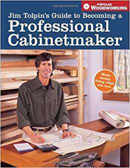Jim toplin 39 s guide to becoming a professional cabinetmaker for Building traditional kitchen cabinets by jim tolpin