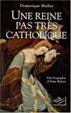 img - for Une reine pas tres catholique, Anne Boleyn: Une biographie (French Edition) book / textbook / text book