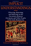 img - for Implicit Understandings: Observing, Reporting and Reflecting on the Encounters between Europeans and Other Peoples in the Early Modern Era: 1st (First) Edition book / textbook / text book