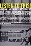 Listen to This: Leading Musicians Recommend Their Favorite Artists and Recordings (0786882603) by Alan Reder