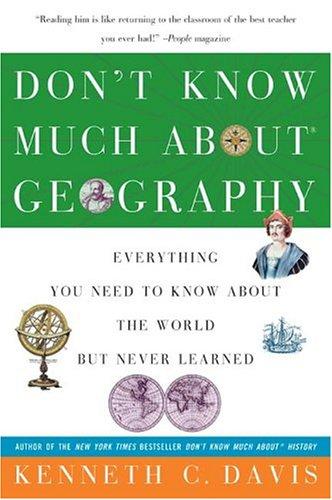 Don't Know Much About Geography: Everything You Need to Know About the World but Never Learned (Don't Know Much About...(Paperback)), Kenneth C. Davis