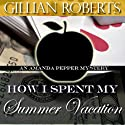 How I Spent My Summer Vacation (       UNABRIDGED) by Gillian Roberts Narrated by Susan Denaker