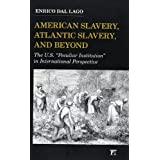 "American Slavery, Atlantic Slavery, and Beyond: The U.S. ""Peculiar Institution"" in International Perspective (..."