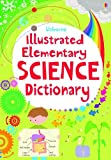 img - for Illustrated Elementary Science Dictionary (Usborne Illustrated Dictionaries) book / textbook / text book