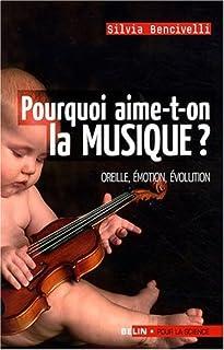 Pourquoi aime-t-on la musique ?  : oreille, émotion, évolution, Bencivelli, Silvia
